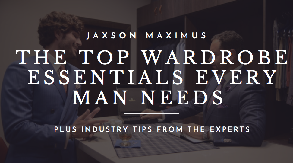 THE TOP WARDROBE ESSENTIALS EVERY MAN NEEDS IN HIS CLOSET | + THE TOP INDUSTRY TIPS